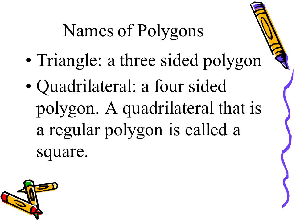 Names of Polygons Triangle: a three sided polygon.