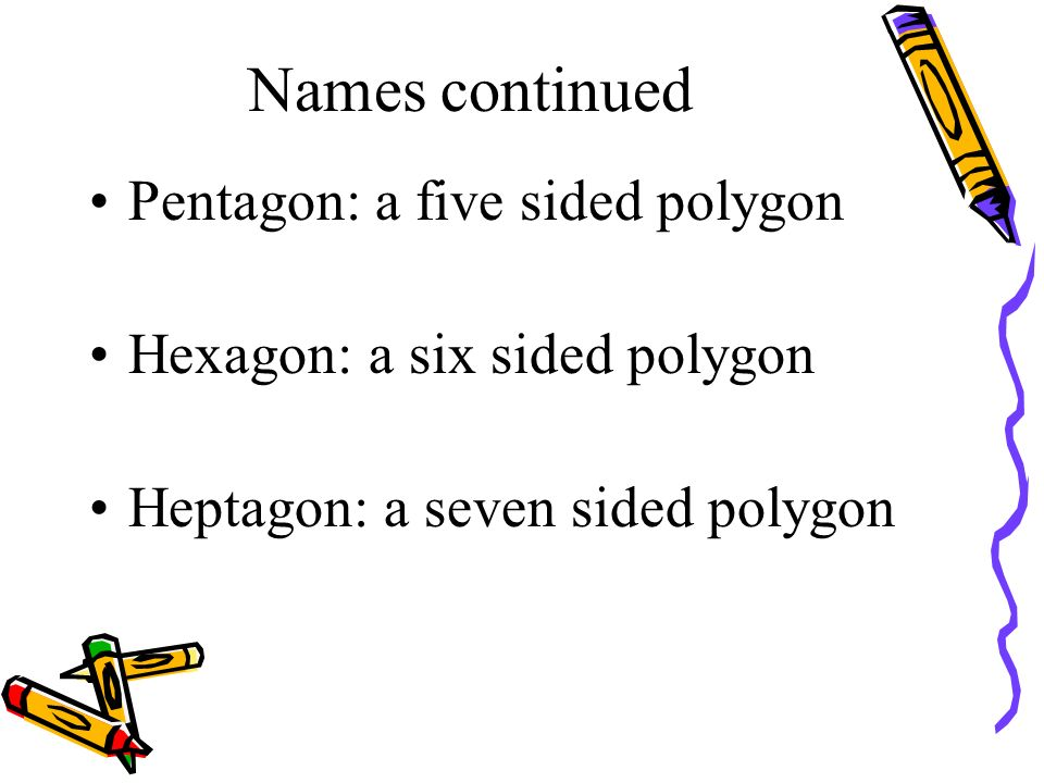 Names continued Pentagon: a five sided polygon
