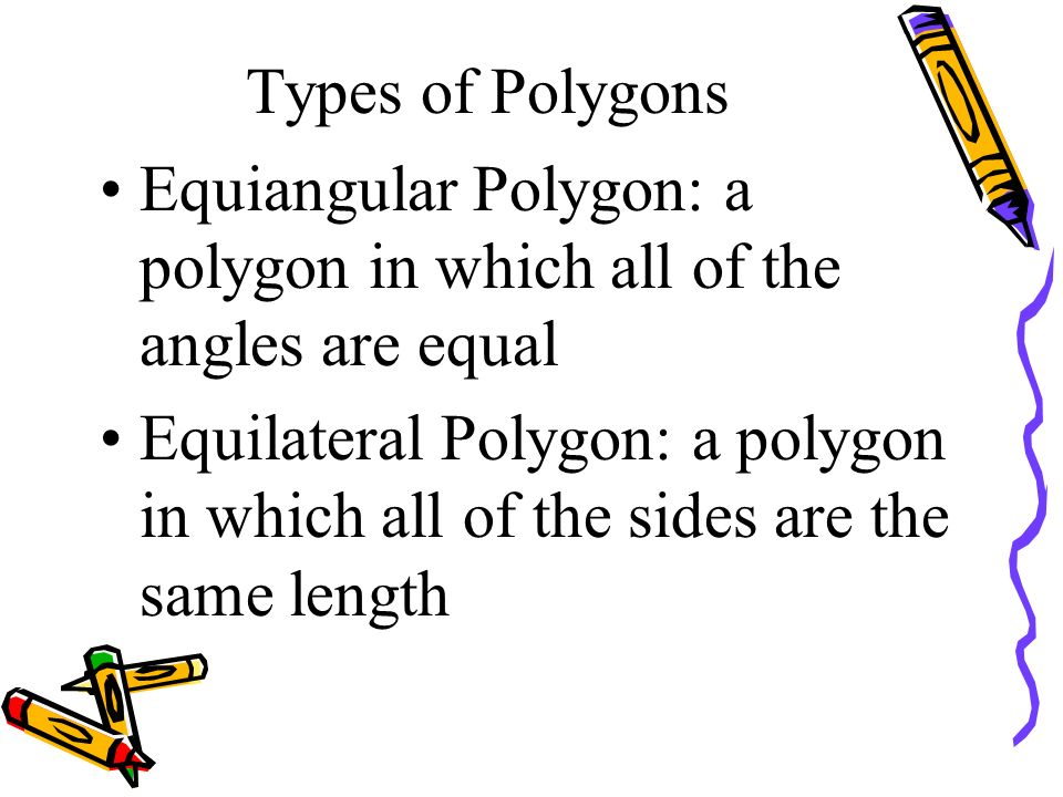 Types of Polygons Equiangular Polygon: a polygon in which all of the angles are equal.