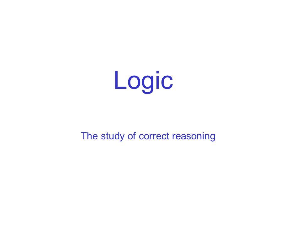 Logic The study of correct reasoning