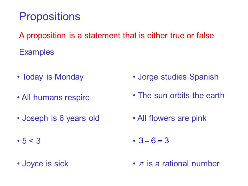 Propositions A proposition is a statement that is either true or false