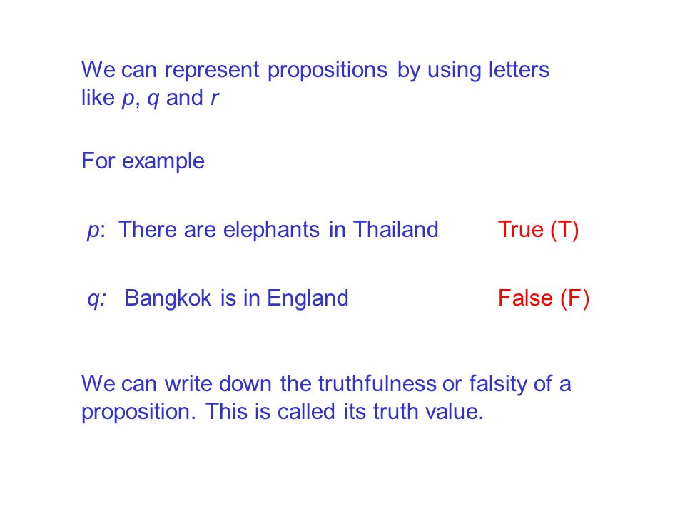 We can represent propositions by using letters like p, q and r