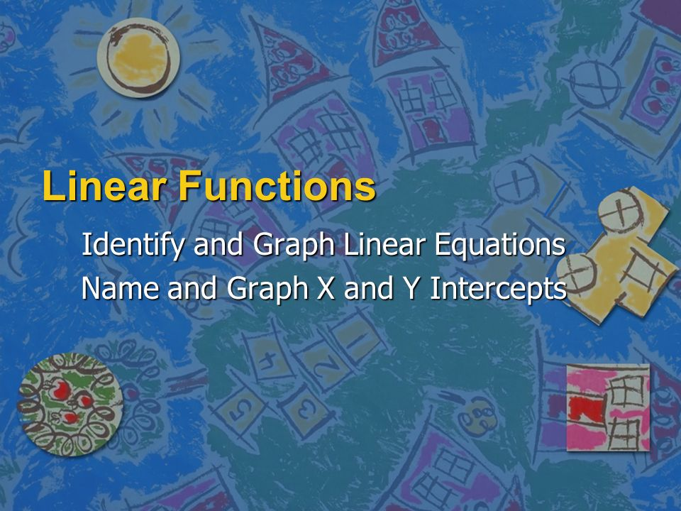 Identify and Graph Linear Equations Name and Graph X and Y Intercepts