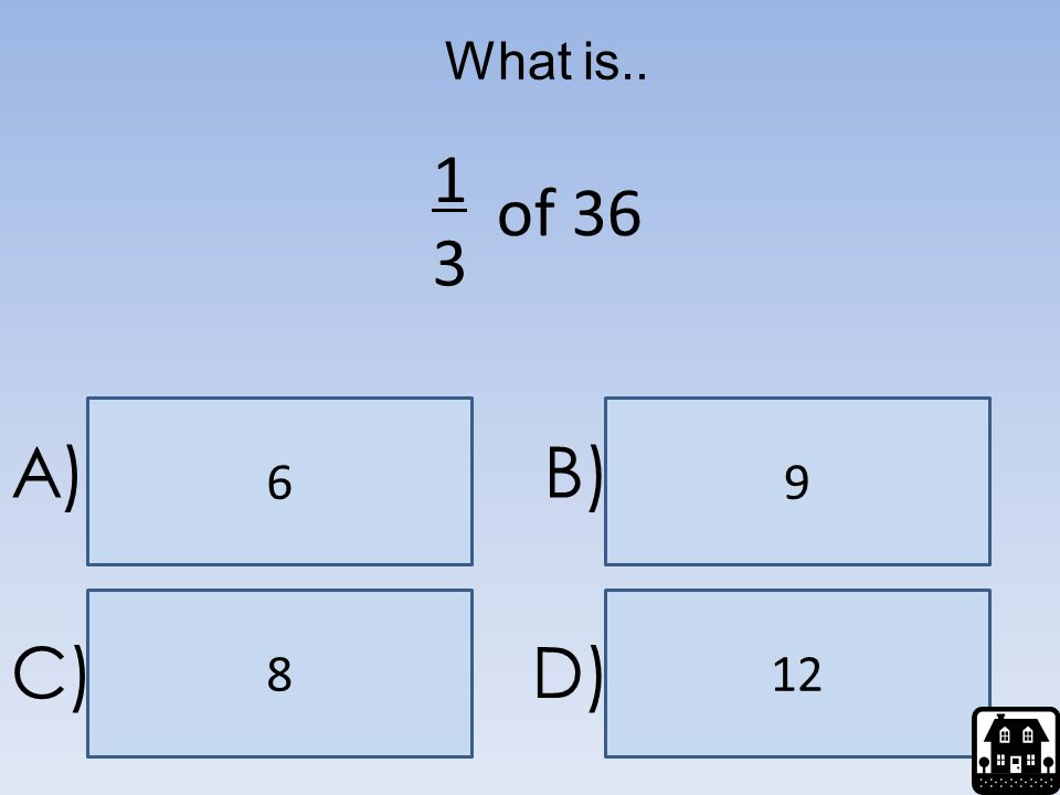 What is.. 1 of 36 3 6 9 A) B) 8 12 C) D)