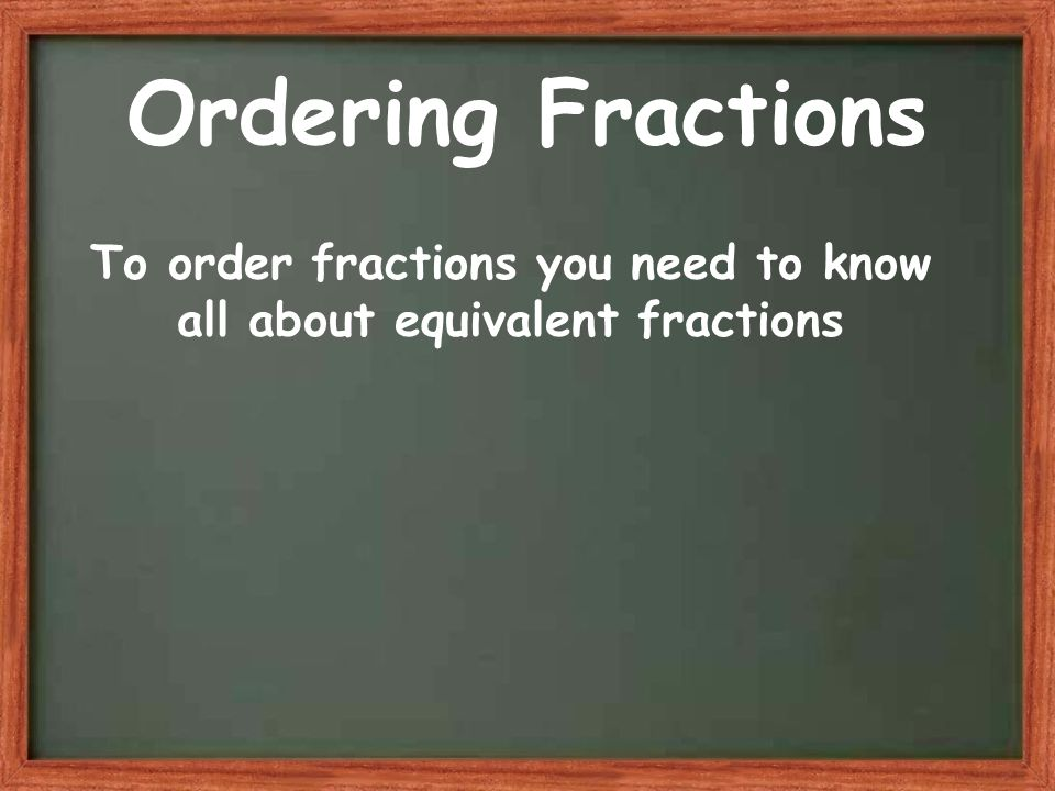 To order fractions you need to know all about equivalent fractions