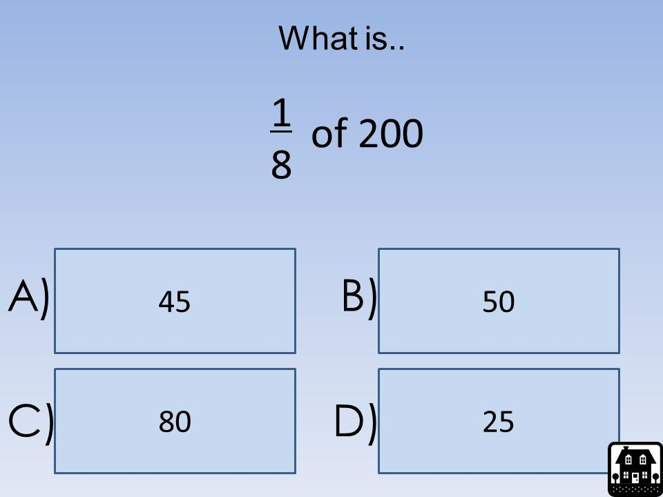 What is.. 1 of 200 8 45 50 A) B) 80 25 C) D)