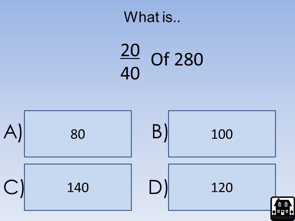 What is.. 20 Of 280 40 80 100 A) B) 140 120 C) D)