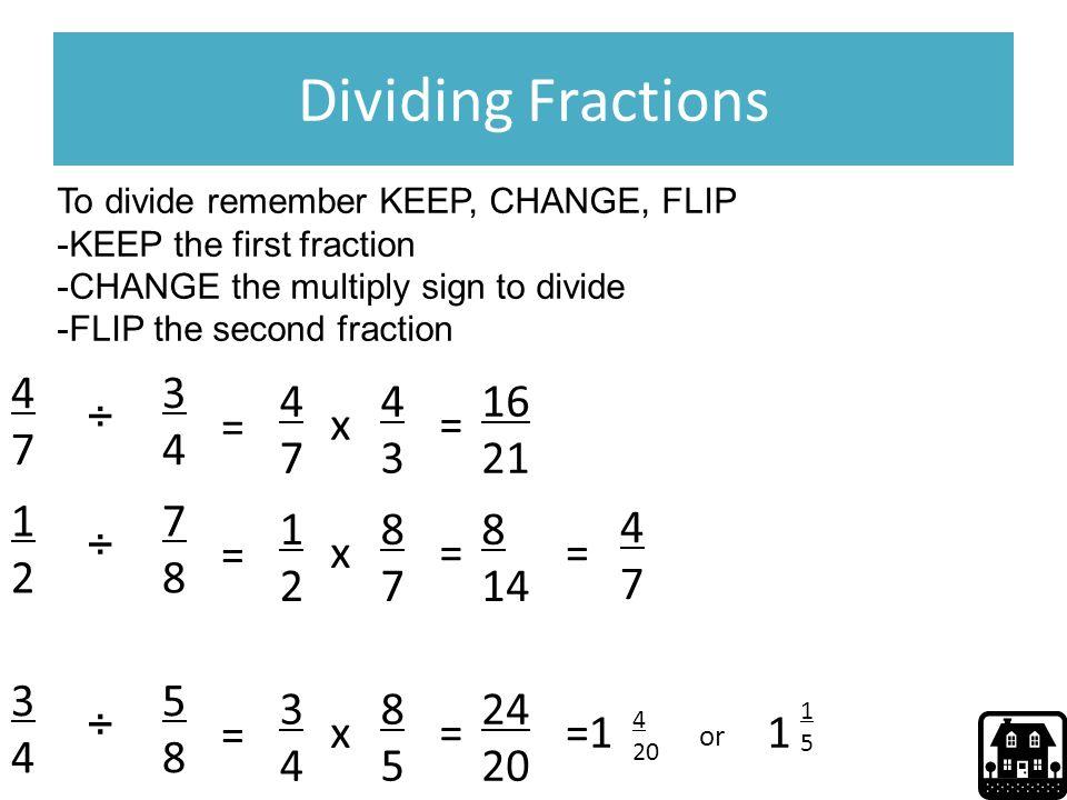Dividing Fractions 4 7 3 4 4 7 4 3 16 21 ÷ = x = 1 2 7 8 1 2 8 7 8 14
