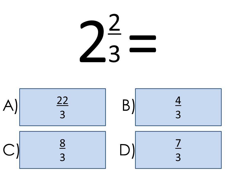 2 = 2 3 22 3 4 3 A) B) 8 3 7 3 C) D)