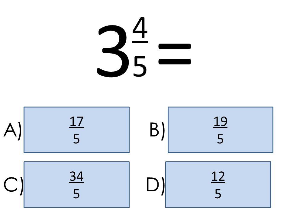 3 = 4 5 17 5 19 5 A) B) 34 5 12 5 C) D)