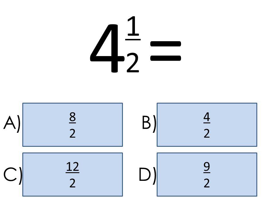 4 = 1 2 8 2 4 2 A) B) 12 2 9 2 C) D)