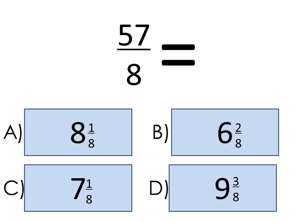 = 57 8 8 6 A) 1 8 B) 2 8 7 9 3 8 C) 1 8 D)