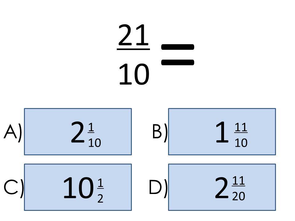= 21 10 2 1 A) 1 10 B) 11 10 10 2 11 20 C) 1 2 D)