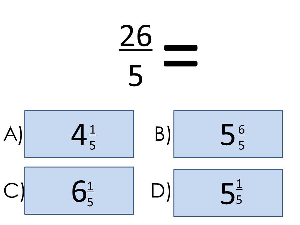 = 26 5 4 5 A) 1 5 B) 6 5 6 5 1 5 C) 1 5 D)