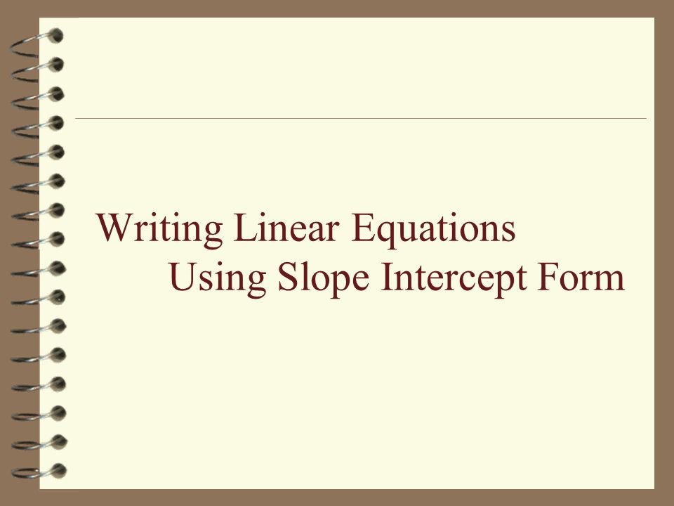 Writing Linear Equations Using Slope Intercept Form