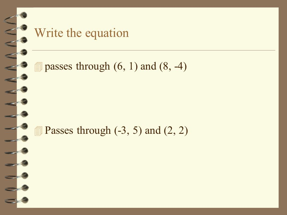 Write the equation passes through (6, 1) and (8, -4)