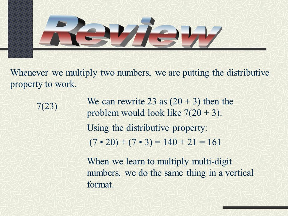 Review Whenever we multiply two numbers, we are putting the distributive property to work.