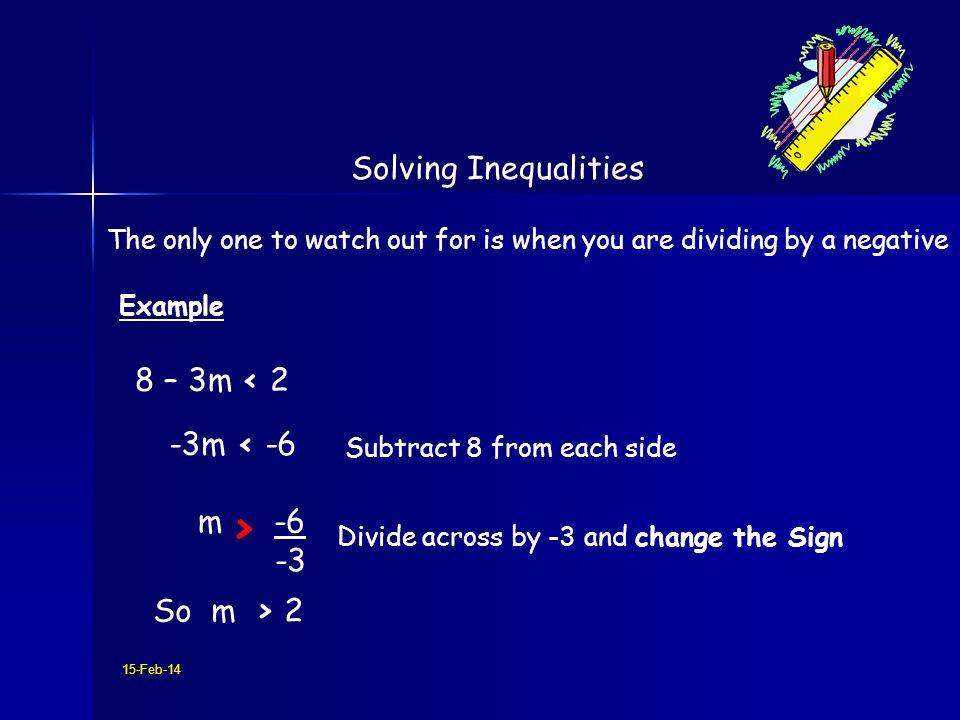 > Solving Inequalities 8 – 3m < 2 -3m < -6 -3 So m > 2