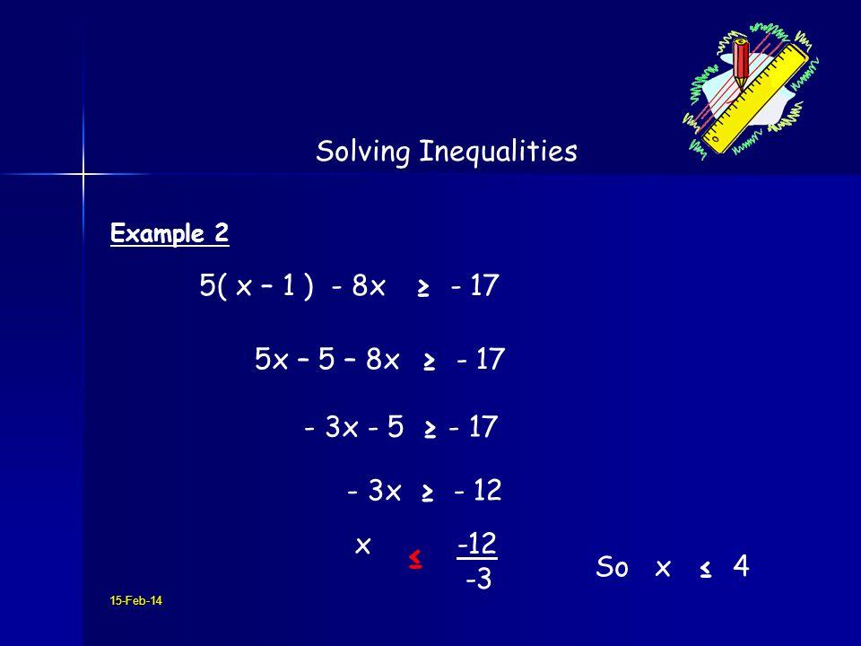 ≤ Solving Inequalities 5( x – 1 ) - 8x ≥ - 17 5x – 5 – 8x ≥ - 17