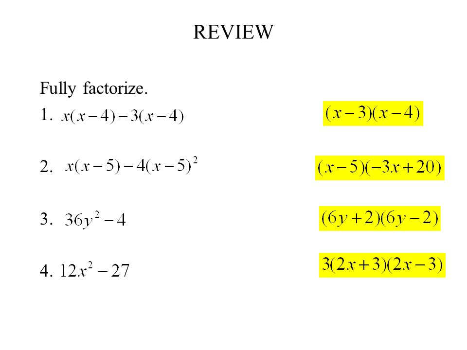 REVIEW Fully factorize. 1. 2. 3. 4.