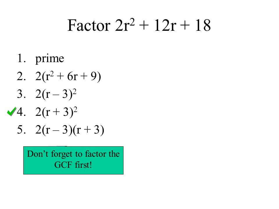 Don't forget to factor the GCF first!