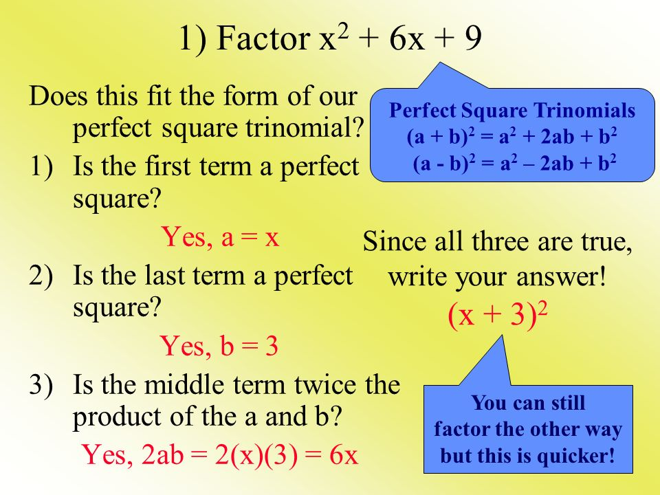 1) Factor x2 + 6x + 9 Does this fit the form of our perfect square trinomial Is the first term a perfect square