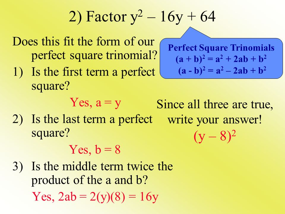 2) Factor y2 – 16y + 64 Does this fit the form of our perfect square trinomial Is the first term a perfect square