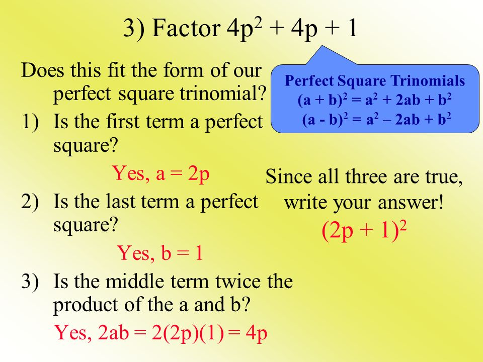 3) Factor 4p2 + 4p + 1 Does this fit the form of our perfect square trinomial Is the first term a perfect square