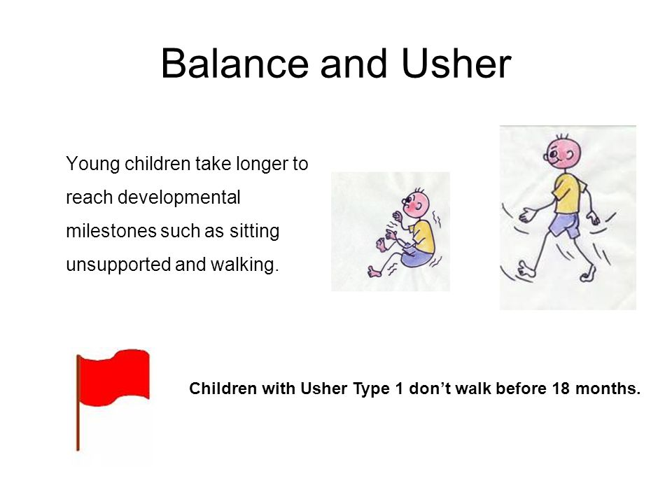Balance and Usher Young children take longer to reach developmental milestones such as sitting unsupported and walking.