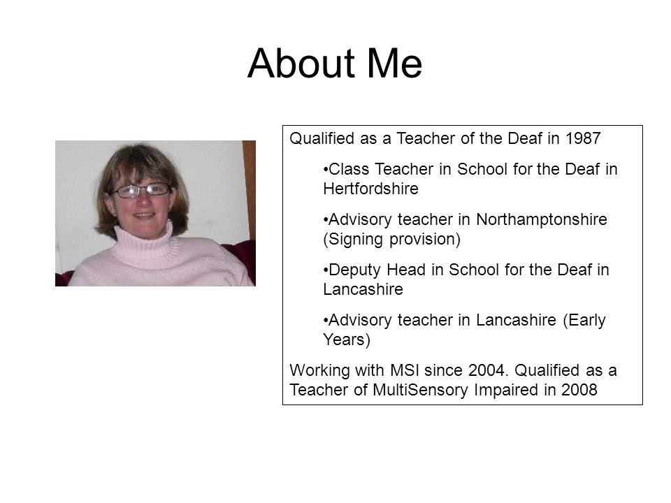 About Me Qualified as a Teacher of the Deaf in 1987