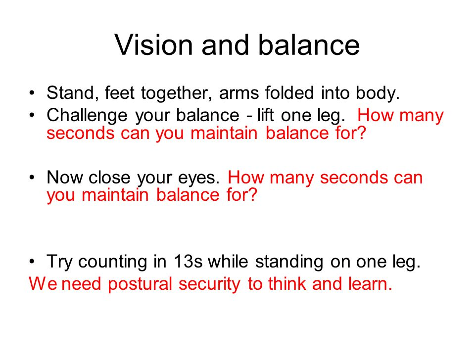 Vision and balance Stand, feet together, arms folded into body.