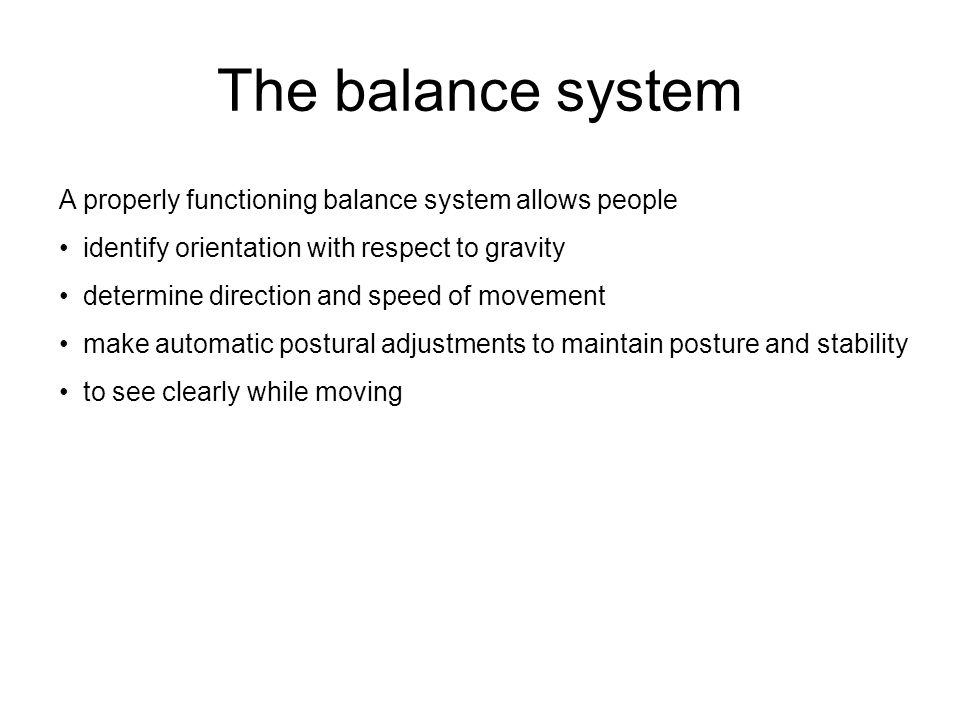 The balance system A properly functioning balance system allows people