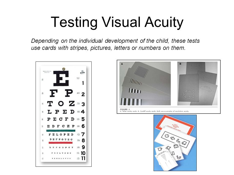 Testing Visual Acuity Depending on the individual development of the child, these tests use cards with stripes, pictures, letters or numbers on them.