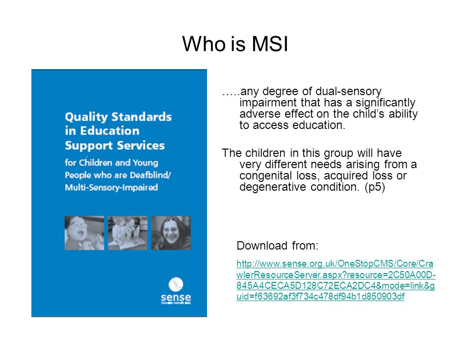 Who is MSI …..any degree of dual-sensory impairment that has a significantly adverse effect on the child's ability to access education.