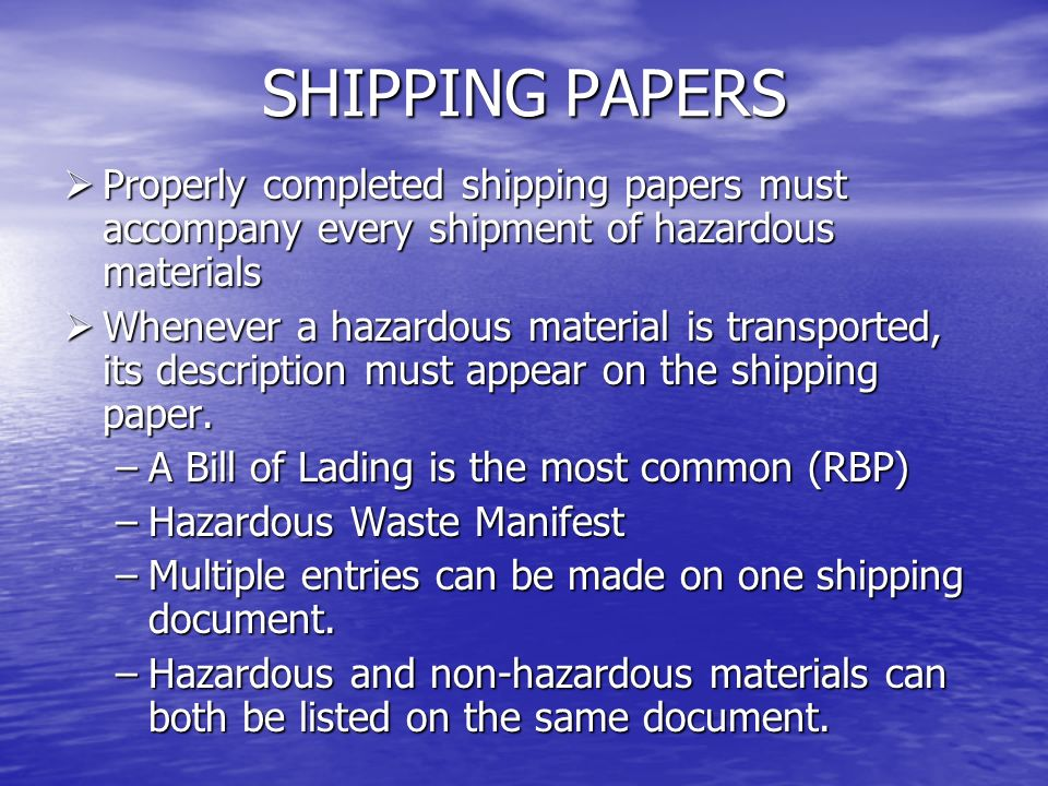 SHIPPING PAPERS Properly completed shipping papers must accompany every shipment of hazardous materials.
