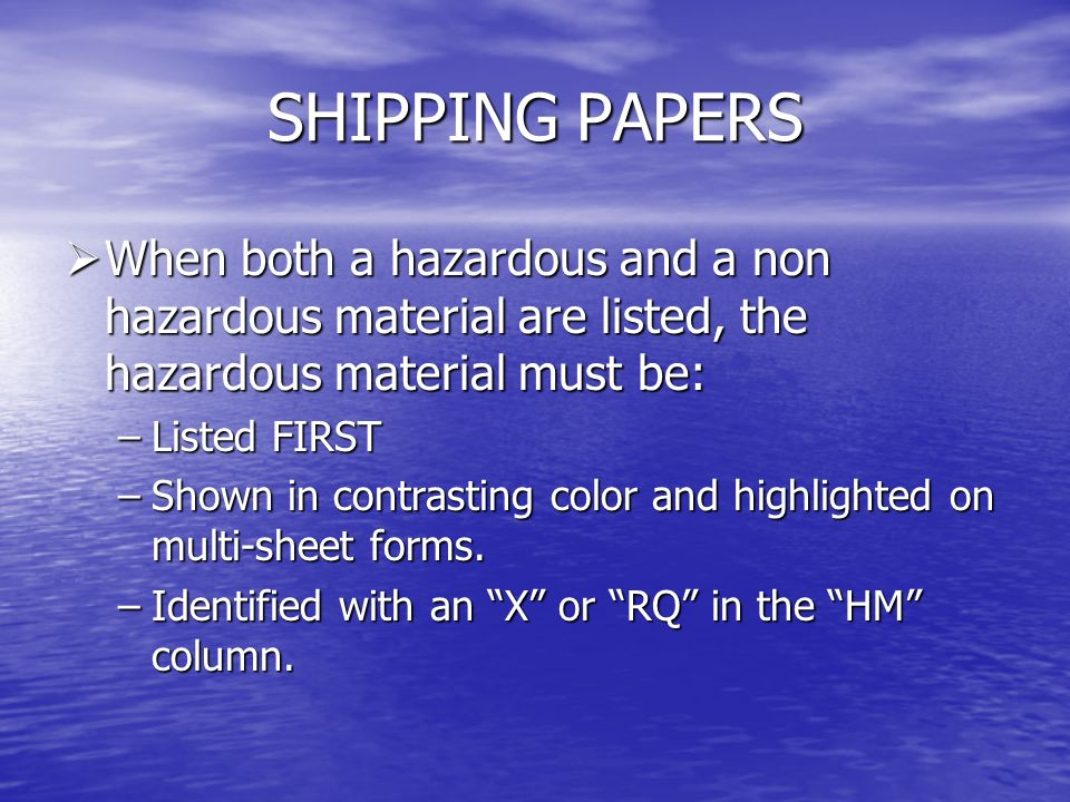SHIPPING PAPERS When both a hazardous and a non hazardous material are listed, the hazardous material must be: