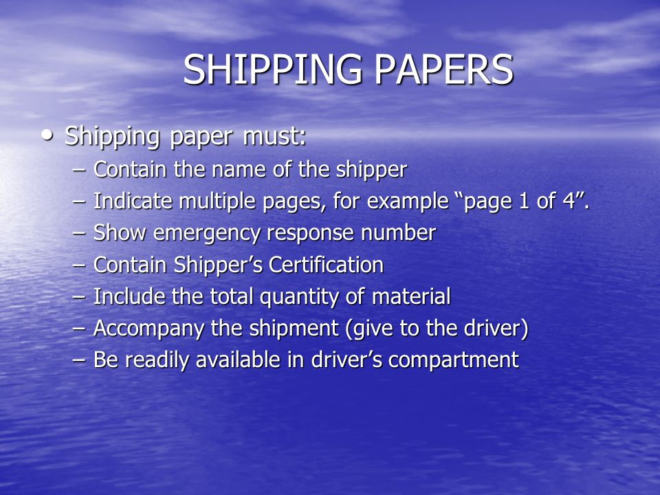 SHIPPING PAPERS Shipping paper must: Contain the name of the shipper