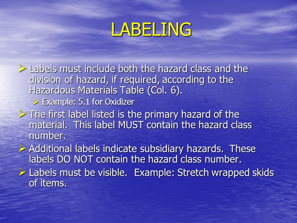 LABELING Labels must include both the hazard class and the division of hazard, if required, according to the Hazardous Materials Table (Col. 6).
