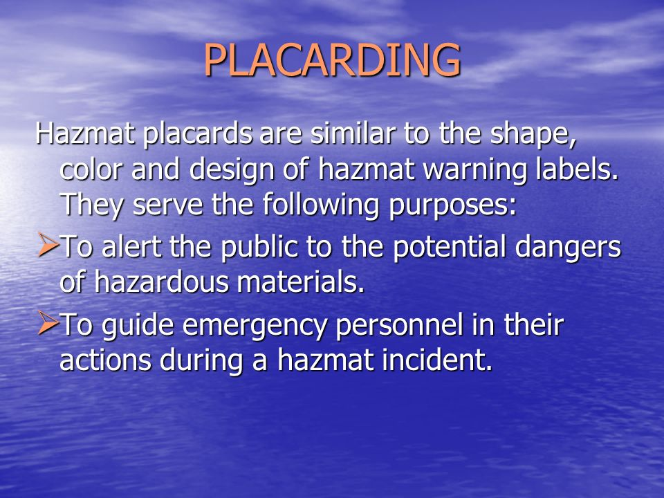 PLACARDING Hazmat placards are similar to the shape, color and design of hazmat warning labels. They serve the following purposes: