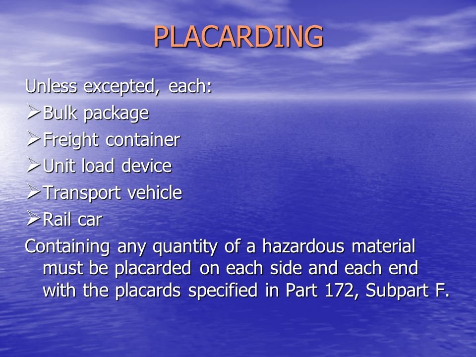 PLACARDING Unless excepted, each: Bulk package Freight container