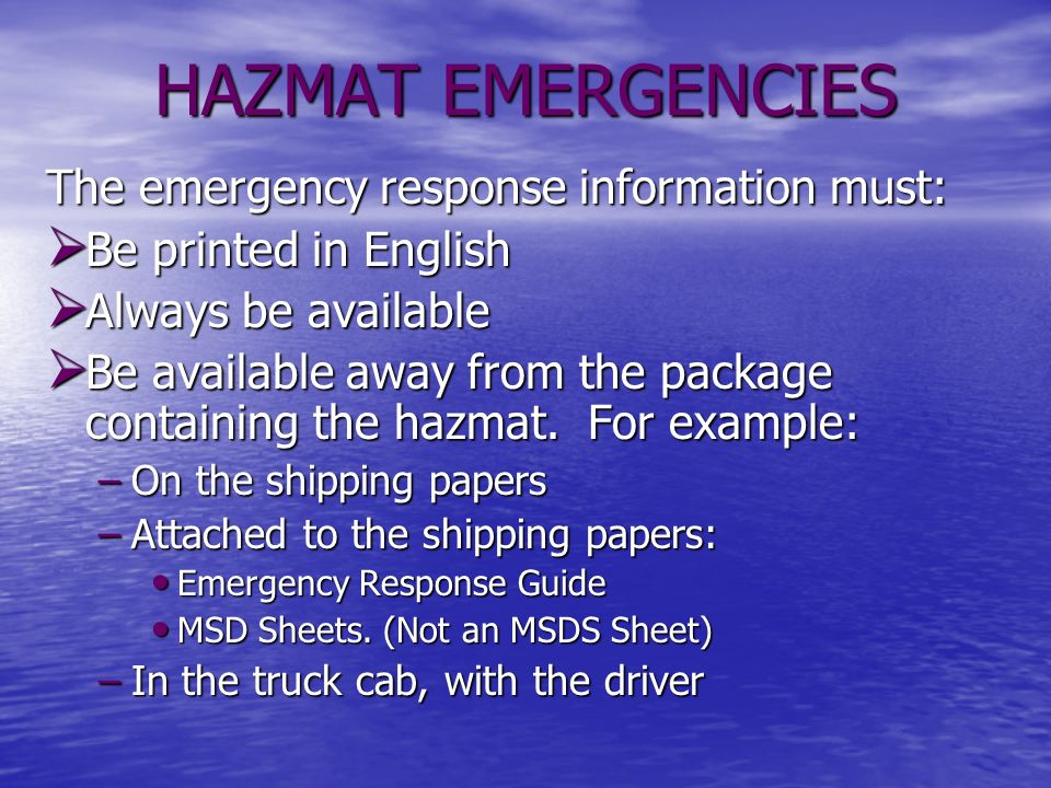 HAZMAT EMERGENCIES The emergency response information must:
