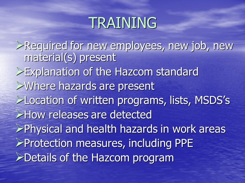 TRAINING Required for new employees, new job, new material(s) present