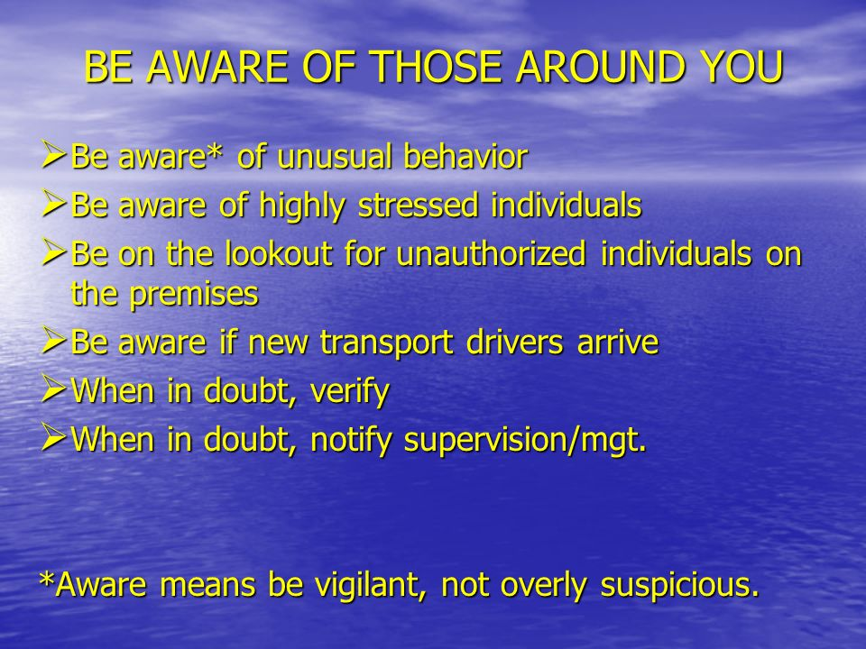 BE AWARE OF THOSE AROUND YOU