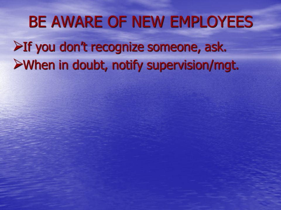 BE AWARE OF NEW EMPLOYEES