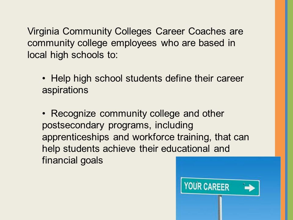 Virginia Community Colleges Career Coaches are community college employees who are based in local high schools to: