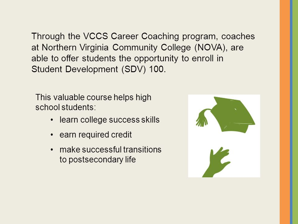 Through the VCCS Career Coaching program, coaches at Northern Virginia Community College (NOVA), are able to offer students the opportunity to enroll in Student Development (SDV) 100.