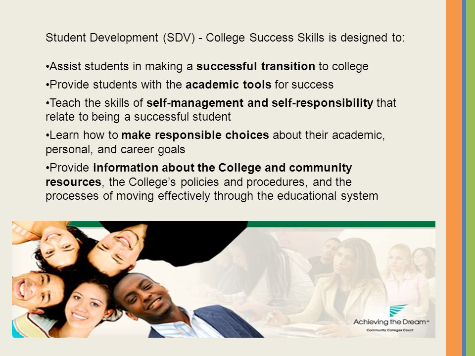 Student Development (SDV) - College Success Skills is designed to: