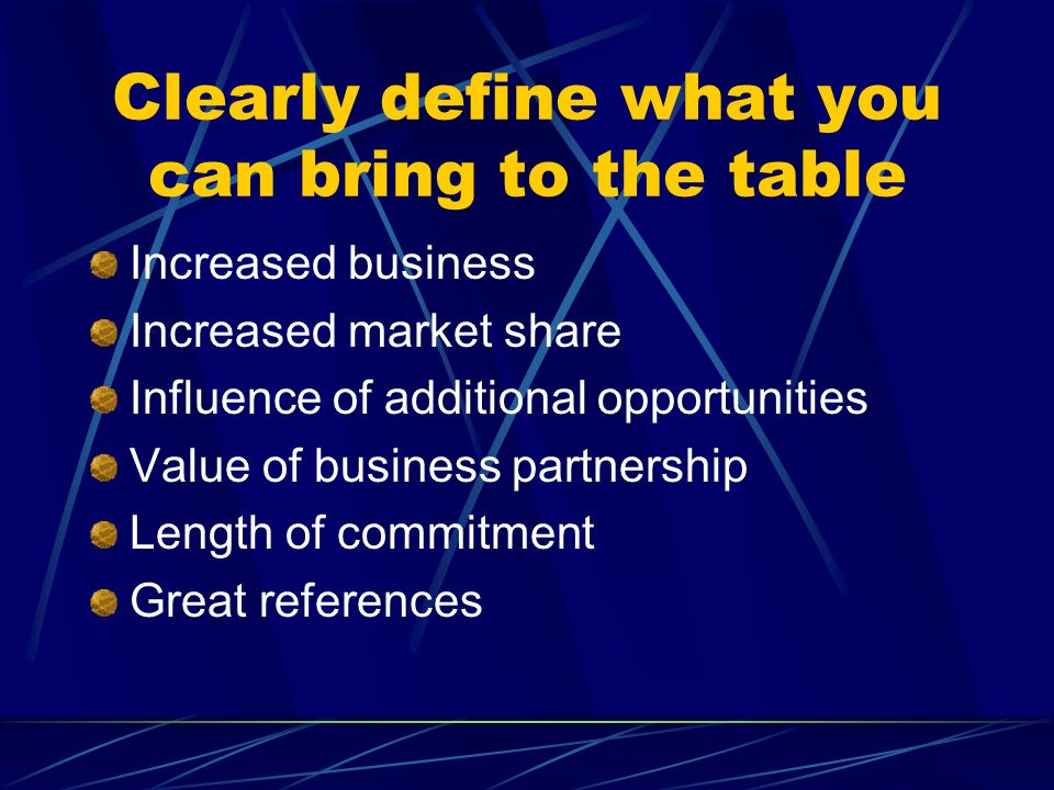Clearly define what you can bring to the table