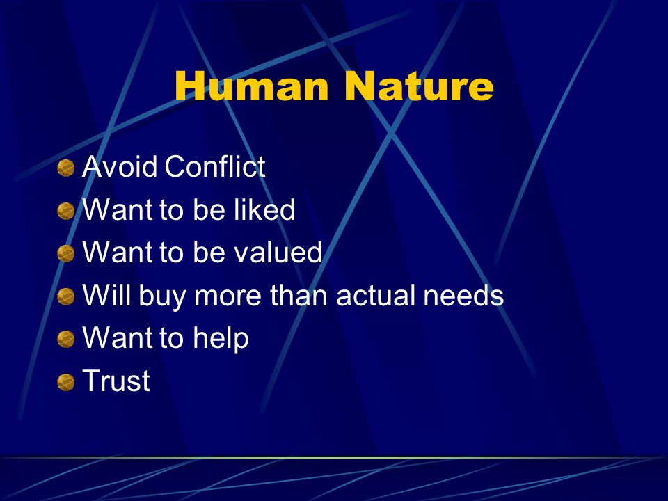 Human Nature Avoid Conflict Want to be liked Want to be valued