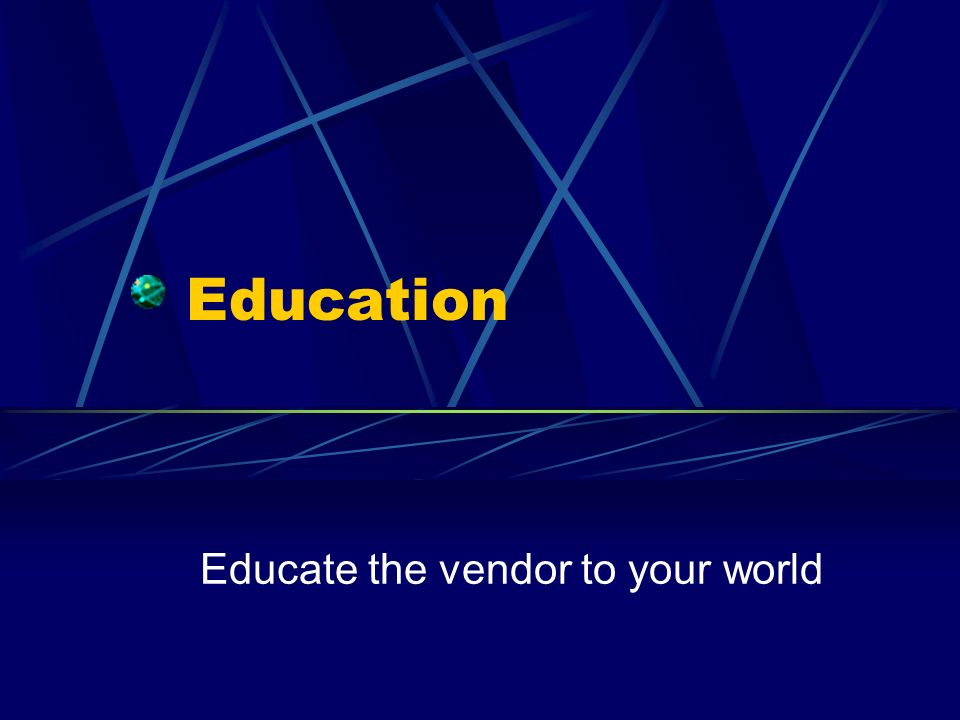 Educate the vendor to your world